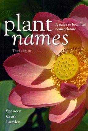 Plant names: a guide to botanical nomenclature. Roger Spencer, Rob Cross, Peter Lumley.