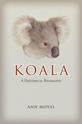 Koala: a historical biography. Ann Moyal