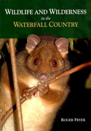 Wildlife and wilderness in the waterfall country. Roger Fryer.