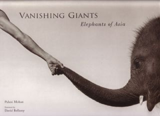 Vanishing giants: elephants in Asia. Palani Mohan