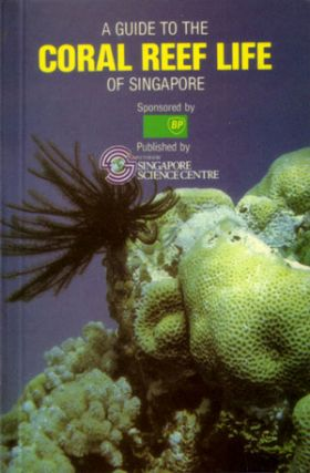 A guide to coral reef life of Singapore. Chou Loke Ming