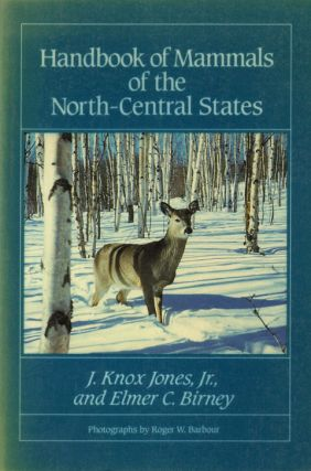 Handbook of mammals of the north-central states. J. Knox Jones, Elmer C. Birney.