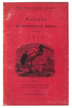 Wagler's six ornithological memoirs from the 'Isis'. P. L. Sclater