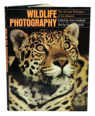 Wildlife photography: the art and technique of ten masters. Susan Rayfield, Ann Guilfoyle