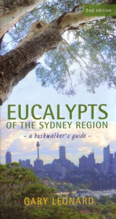 Eucalypts of the Sydney region: a bushwalker's guide. Gary Leonard.