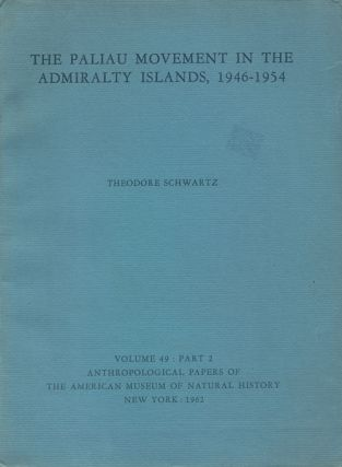 The Paliau movement in the Admiralty Islands, 1946-1954. Theodore Schwartz