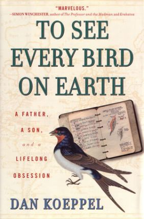 To see every bird on Earth: a father, a son, and a lifelong obsession. Dan Koeppel