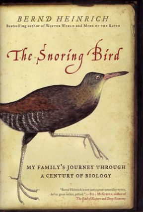 The snoring bird: my family's journey through a century of biology. Bernd Heinrich