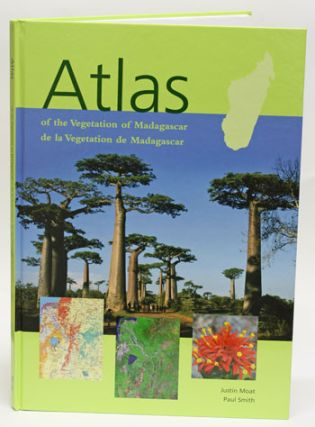 Atlas of the vegetation of Madagascar (Atlas de La vegetation de Madagascar). Justin Moat, Paul Smith.