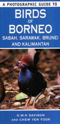A photographic guide to birds of Borneo, Sabah, Sarawak, Brunei and Kalimantan. G. W. H. Davison,...