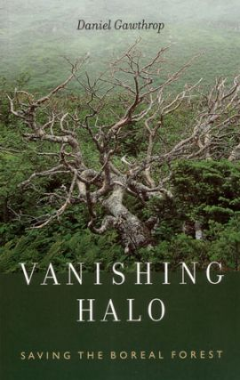 Vanishing halo: saving the boreal forest. Daniel Gawthorp.