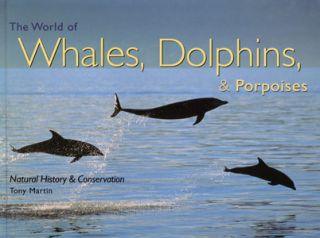 The world of whales, dolphins, and porpoises. Tony Martin