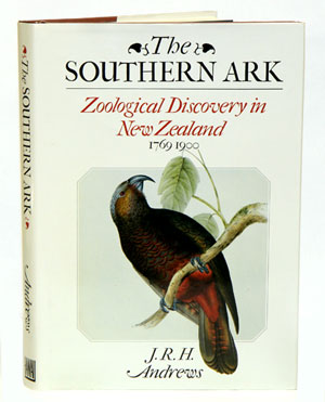 The southern ark: zoological discovery in New Zealand 1769-1900. J. R. H. Andrews.
