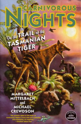 Carnivorous nights: on the trail of the Tasmanian tiger. Margaret Mittelbach, Michael Crewdson