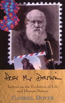 Dear Mr. Darwin: letters on the evolution of life and human nature. Gabriel Dover.