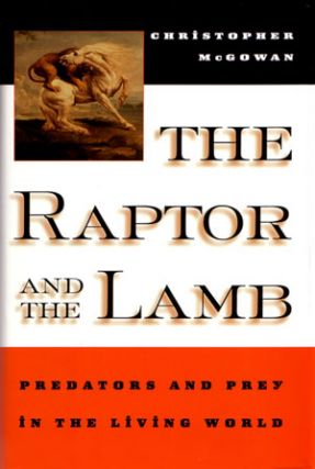 The Raptor and the lamb: predators and prey in the living world. Christopher McGowan