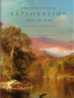 Encyclopedia of exploration 1850 to 1940: continental exploration [part four]. Raymond John Howgego.