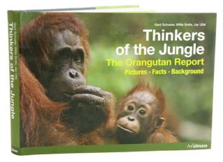 Thinkers of the jungle: the Orangutan report. Gerd Schuster