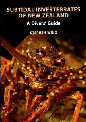 Subtidal invertebrates of New Zealand: a diver's guide. Stephen Wing