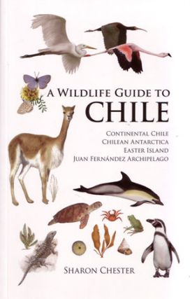 A wildlife guide to Chile. Sharon R. Chester