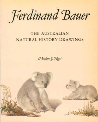 Ferdinand Bauer: the Australian natural history drawings. Marlene J. Norst