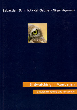 Birdwatching in Azerbaijan: a guide to nature and landscape. Sebastian Schmidt.