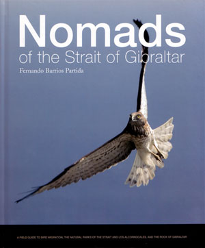 Nomads of the Strait of Gibraltar: a field guide to bird migration, the natural parks of the Strait and los Alcornocales, and the Rock of Gibraltar. Fernando Barrios Partida.