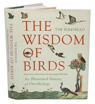 The wisdom of birds: an illustrated history of ornithology. Tim R. Birkhead.
