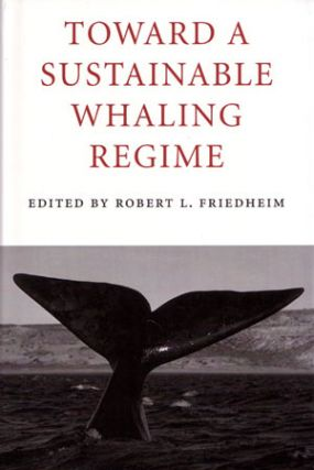 Toward a sustainable whaling regime. Robert L. Friedheim.