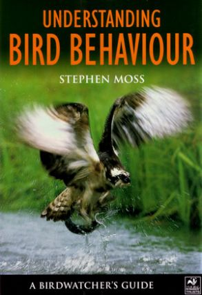 Understanding bird behaviour: a birdwatcher's guide. Stephen Moss.