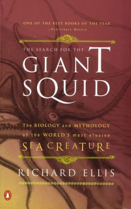 The search for the giant squid: the biology and mythology of the world's most elusive creature. Richard Ellis.