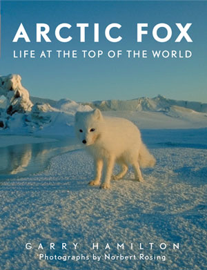 Arctic fox: life at the top of the world. Garry Hamilton