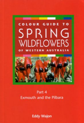 Colour guide to spring wildflowers of Western Australia. Part four: Exmouth and Pilbara. Eddy Wajon
