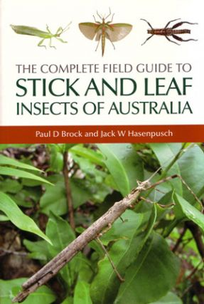 The complete field guide to Stick and Leaf insects of Australia. Paul D. Brock, Jack W. Hasenpusch