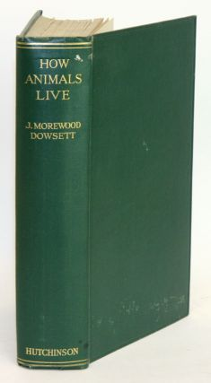 How animals live. J. Morewood Dowsett