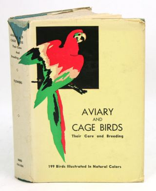 Aviary and cage birds: their care and breeding. M. L. and Flora Flowers