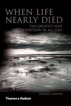 When life nearly died: the greatest mass extinction of all time. Michael J. Benton.