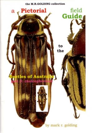 A pictorial field guide to the beetles of Australia: Part three, Chalcophorinae. Mark R. Golding