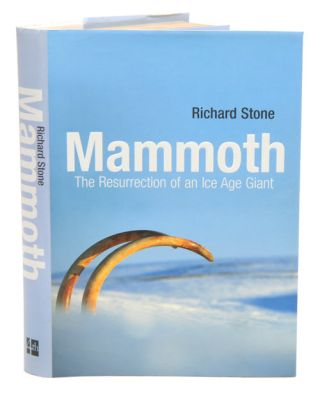 Mammoth: the resurrection of an ice age giant. Richard Stone.
