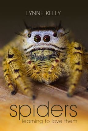 Spiders: learning to love them. Lynne Kelly