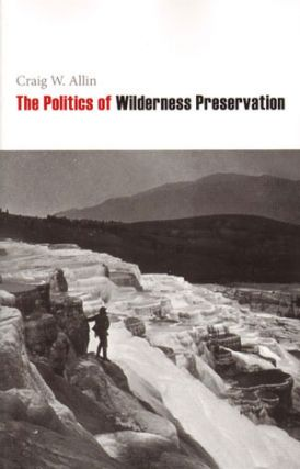 The politics of wilderness preservation. Craig W. Allin