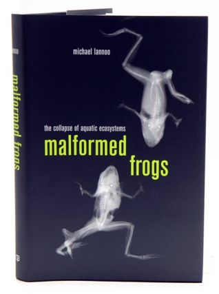 Malformed frogs: the collapse of aquatic ecosystems. Michael Lannoo