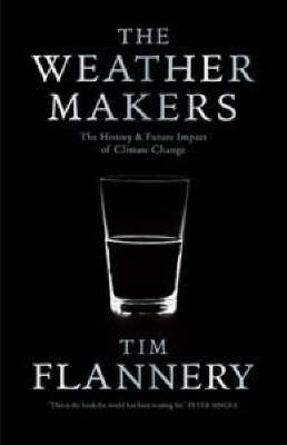 The weather makers: the history and future impact of climate change. Tim Flannery
