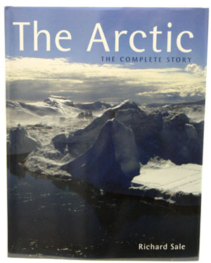 The Arctic: the complete story. Richard Sale