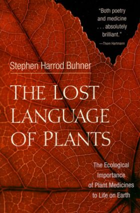 The lost language of plants: the ecological importance of plant medicines to life on Earth. Stephen Harrod Buhner.