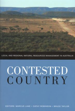 Contested country: local and regional natural resources management in Australia. Marcus B. Lane,...