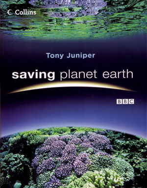 Saving planet Earth: what is destroying the Earth and what you can do to help. Tony Juniper