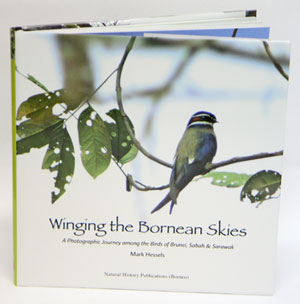 Winging the Bornean skies: a photographic journey among the birds of Brunei, Sabah and Sarawak. Mark Hessels.