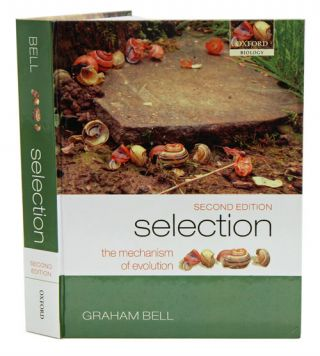 Selection: the mechanism of evolution. Graham Bell.