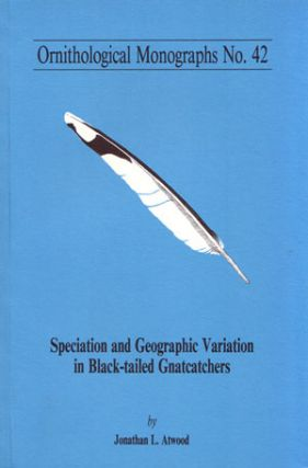 Speciation and geographic variation in Black-tailed Gnatcatchers. Jonathan L. Atwood.